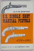 U.S. Single Shot Martial Pistols 1776-1945 by C.W. Sawyer – Hard