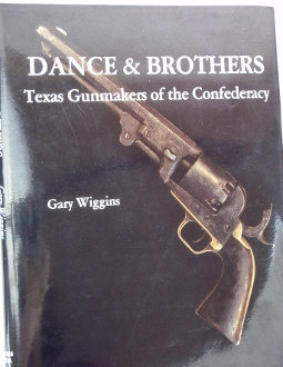 Dance and Brothers Texas Gunmakers of the Confederacy